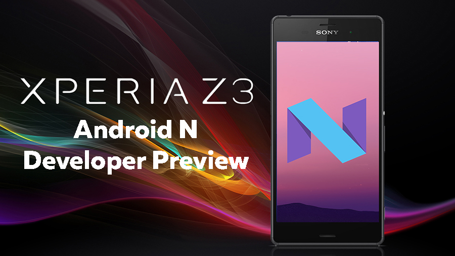 Sony Xperia Z3 прошивка Android 7 N Developer Preview